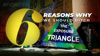 6 Reasons Why We Should Ditch the Exposure Triangle