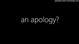 an apology?