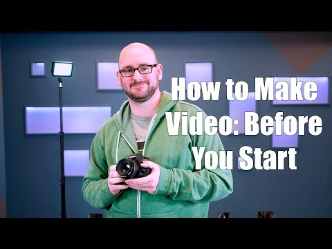 How To Make Video: Before You Start
