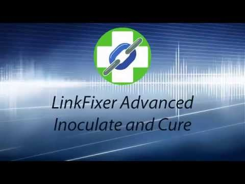 LinkFixer Advanced - Inoculate and Cure