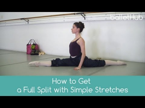 How to Get a Full Split with Simple Stretches for Ballet