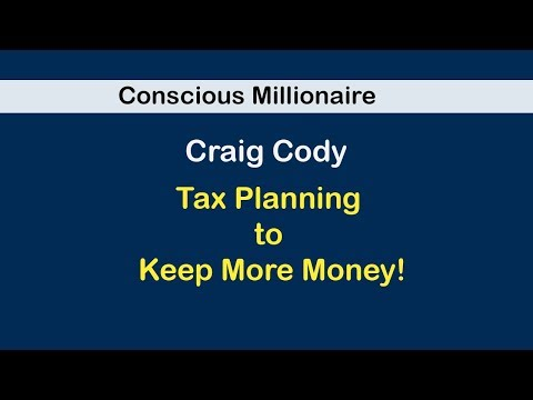 Conscious Millionaire: CRAIG CODY: TAX PLANNING TO KEEP MORE MONEY!
