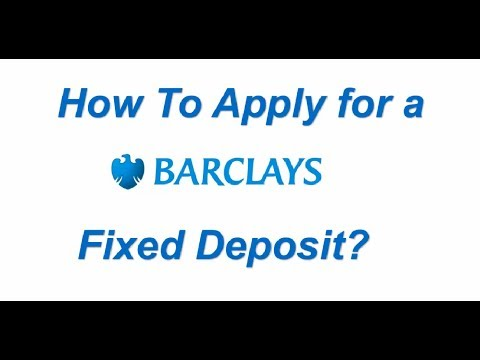How to Apply for a Barclays Bank Fixed Deposit