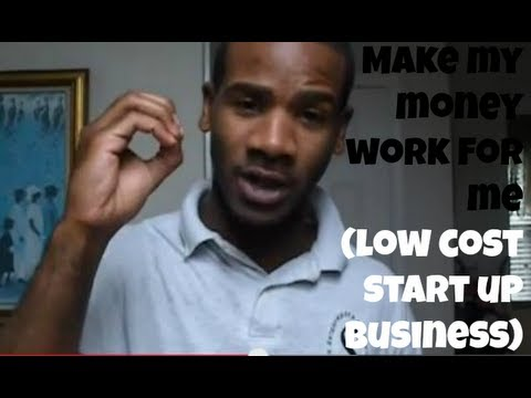 Make my money work for me (low cost start up business)