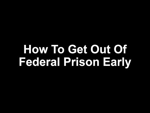 How To Get Out Of Federal Prison Early