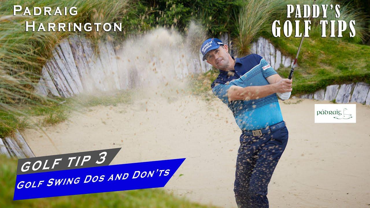 GOLF SWING DOs AND DON'Ts   Paddy's Golf Tip #3   Padraig Harrington