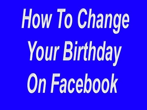 How do I change my birthday and choose who I share it with on Facebook