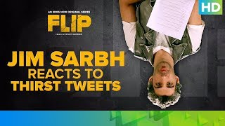 Jim Sarbh Reacts To Thirst Tweets | FLIP | Eros Now Original | All Episodes Streaming Now