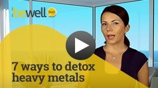 7 Tips to Easily, Inexpensively & Naturally Detox Heavy Metals | BeWellBuzz.com