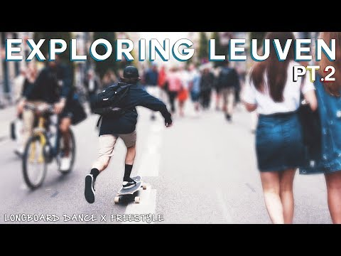LONGBOARD EXPLORING LEUVEN 2017 | Dance x Freestyle