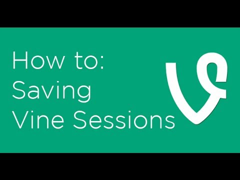 How to use Vine Sessions to save drafts of Vine videos