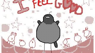I feel GOOD !! Animation