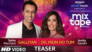 Song Teaser: Galliyan / Dil Mein Ho Tum | T-Series MixTape Season 2 |Jonita Gandhi, Salim Merchant
