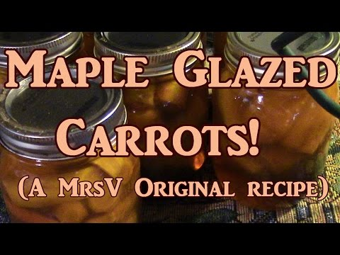 Canning Maple Glazed Carrots!  A MrsV Original Recipe