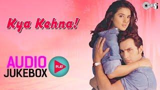 Kya Kehna Jukebox  Full Album Songs  Saif Ali Khan Preity Zinta Rajesh Roshan