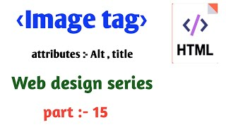 HTML Tutorial 15 - HTML img tag | HTML images tag |  Img tag with alt and title attributes by