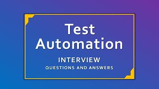 Test Automation Interview Questions and Answers   Basic Automation Interview Questions 