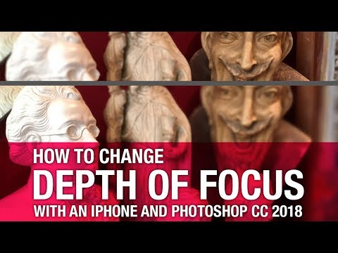 How to change depth of focus with an iPhone and Photoshop CC 2018