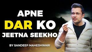 Apne Dar Ko Jeetna Seekho - By Sandeep Maheshwari