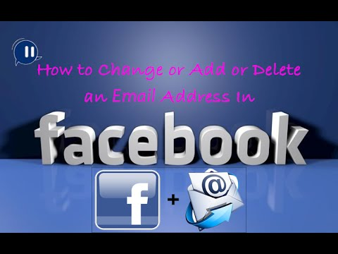 How to Change and Add and Delete an Email Address In Facebook