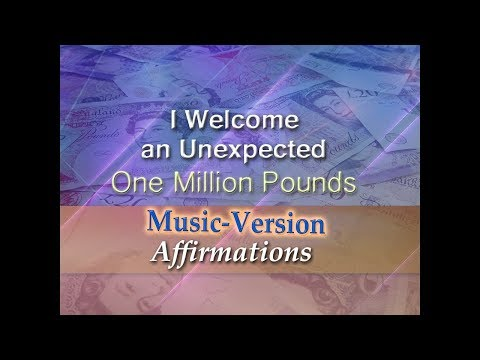 I Have Welcomed an Unexpected One Million Pounds - with Uplifting Music - Super-Charged Affirmations
