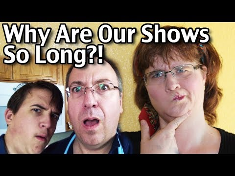 Why Are Our Shows So Long?!