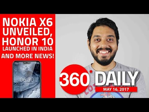 Nokia X6 Unveiled, Honor 10 Launched in India, and More (May 16, 2018)
