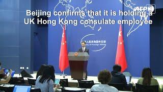 Beijing confirms detaining UK's Hong Kong consulate employee