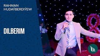 Rahman Hudaýberdiýew - Dilberim | 2019