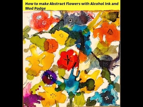 How to make Abstract Flowers with Alcohol Ink and Mod Podge