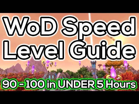WoD Power Leveling Guide: Level 90 to 100 in Under 5 Hours! (Patch 6.1+)