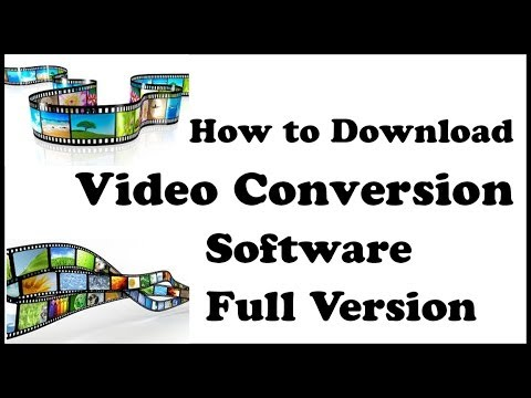 HOW TO DOWNLOAD VIDEO CONVERSION SOFTWARE FULL VERSION