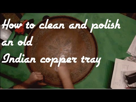 How to: Clean and restore an old indian copper tray - copper polishing