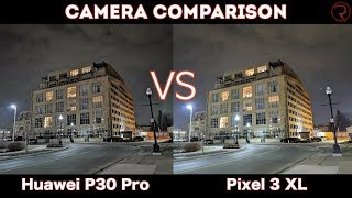 Huawei P30 Pro VS Pixel 3 XL - Camera Comparison!