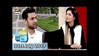 Good Morning Pakistan - Guest: Shoaib Malik - 31st July 2017