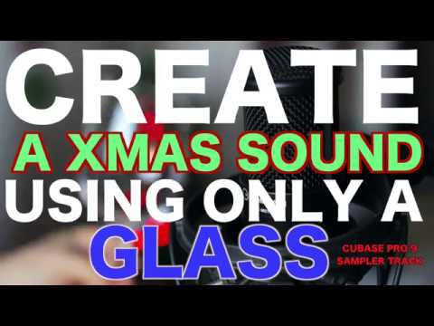 Create a Xmas Sound using only a glass [Cubase 9 Pro Sampler Track]
