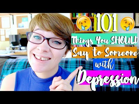 101 Things You SHOULD Say To Someone With Depression