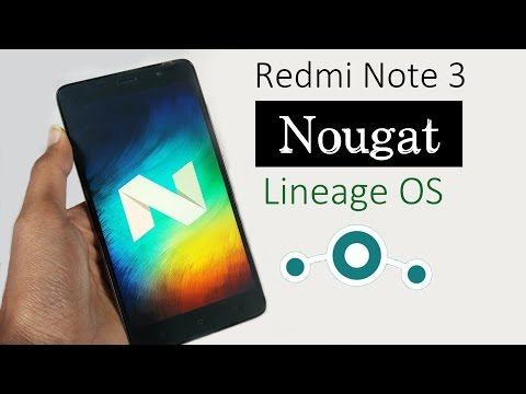 Redmi Note 3 Nougat Update: How to Install Android Nougat 7.1.1 based on Unofficial LineageOS Vulkan