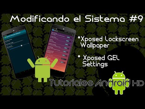 Modificando el Sistema #9 | Xposed Lockscreen Wallpaper | Xposed GEL Settings