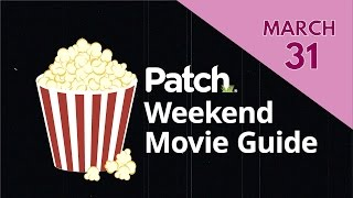 Patch Weekend Movie Guide: Opening March 31
