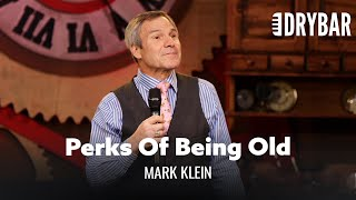 The Perks Of Being Old. Mark Clein
