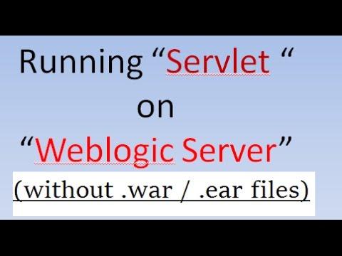 Running Servlets on Weblogic Server (2017) || No wear ear files required