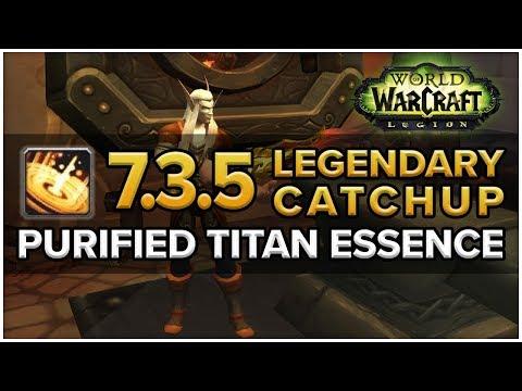 Legendary Catch Up - 7.3.5 Purified Titan Essence