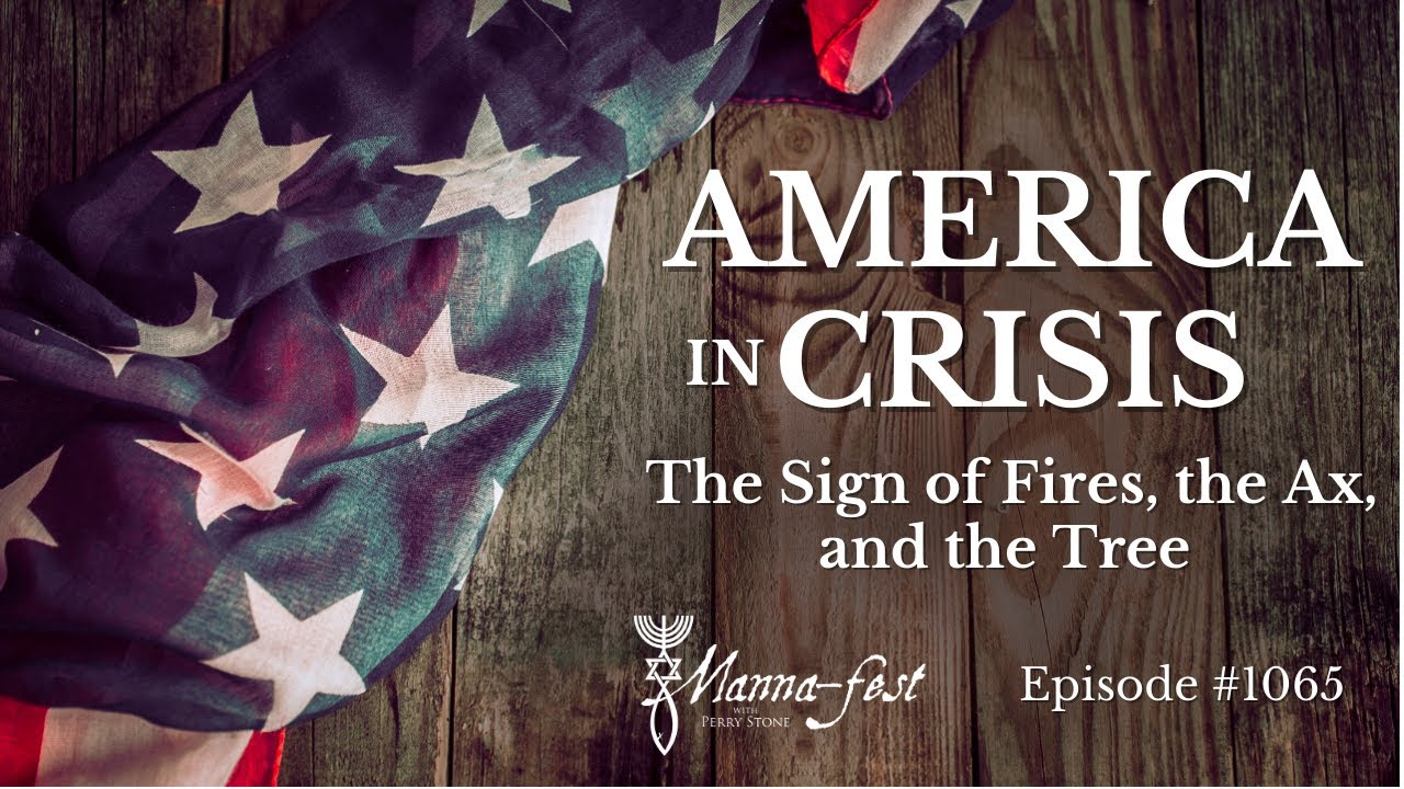 America in Crisis - The Sign of Fires, the Ax, and the Tree | Episode #1065 | Perry Stone