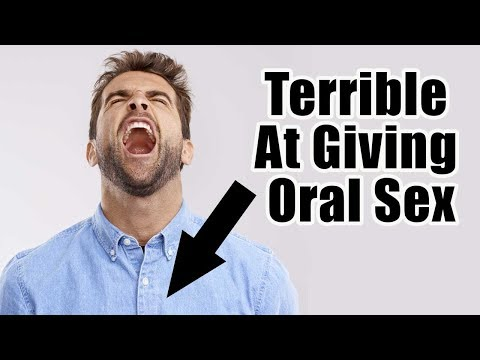 3 Signs That You Are Terrible At Giving Oral Sex