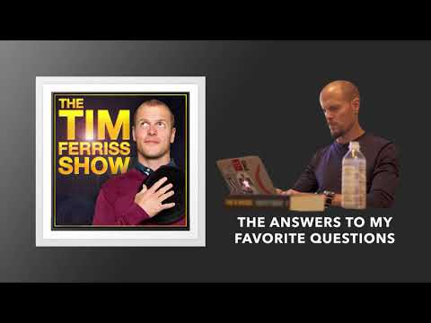 The Answers to My Favorite Questions | The Tim Ferriss Show (Podcast)