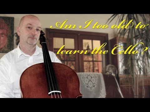 Am I too old to learn the Cello?