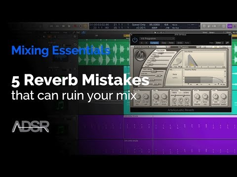 5 Reverb Mistakes That Can Ruin A Mix