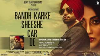 Bandh Karke Sheeshe Car De | Jordan Sandhu | Bunty Bains | Jassi X | Latest Song 2017