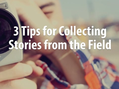 3 Tips for Collecting Your Best Stories from the Field